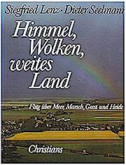 Himmel, Wolken, weites Land : Flug über Meer, Marsch, Geest u. Heide / Siegfried Lenz  Dieter Seelmann - Siegfried und Dieter Seelmann Lenz